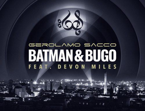"""Da oggi  in radio e in digitale """"BATMAN & BUGO"""" (feat. DEVON MILES), il nuovo singolo di GEROLAMO SACCO, su etichetta Miraloop e distribuito da Believe Digital."""